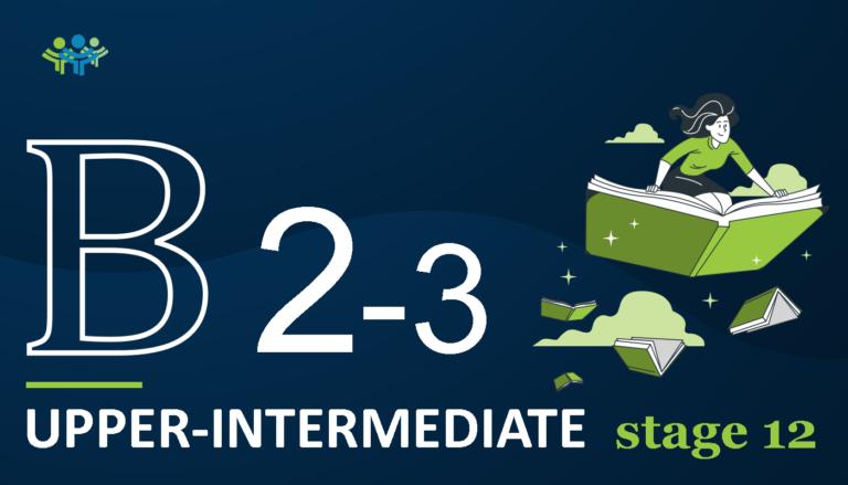 B 2-3 upper-intermediate stage 12