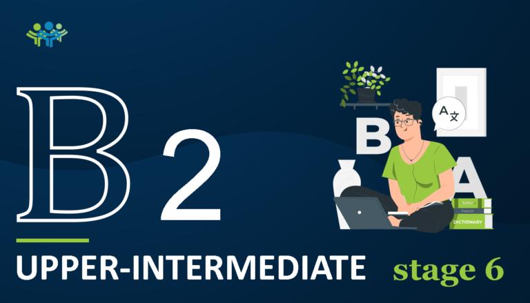 B 2 upper-intermediate stage6